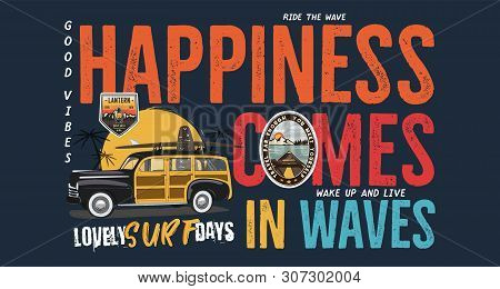 Camping Surf Badge Design. Outdoor Adventure Logo With Quote - Happiness Comes In Waves, For T Shirt