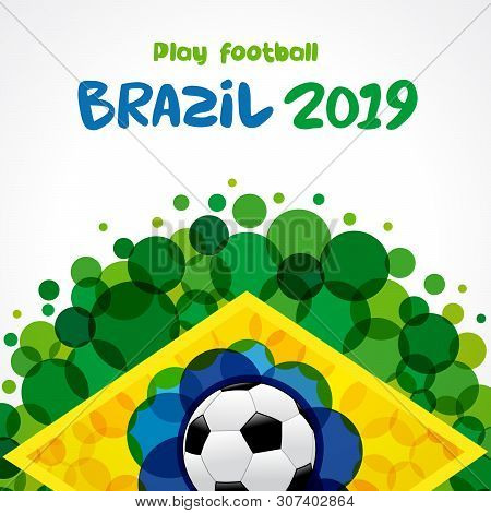 Play Football, Welcome To Brazil 2019 Poster. Brazilian Pattern With Flat Watercolor In Flag Colors