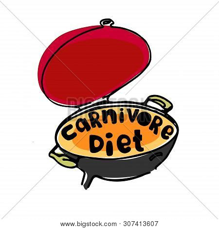 Concept Of Carnivore, All-meat Diet. Hand Drawn Bbq Stove With Hand-lettered Words Carnivore Diet. E