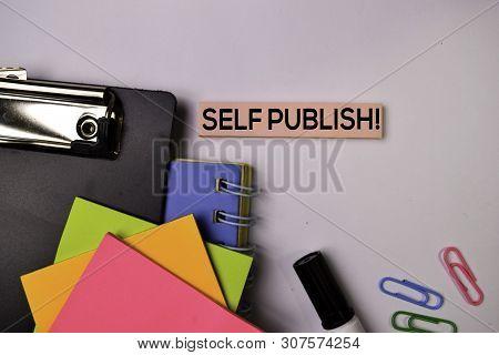 Self Publish! On Sticky Notes Isolated On White Background.