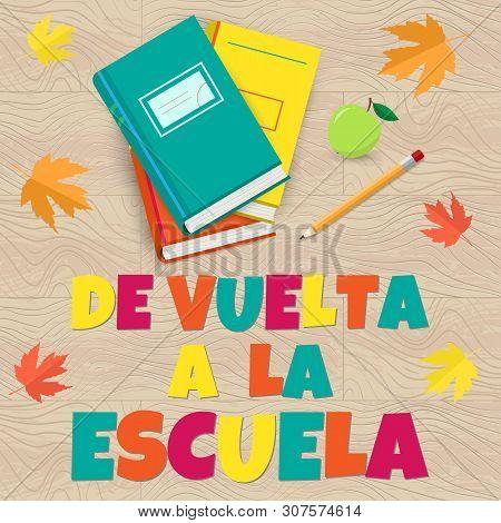 Vector Poster Back To School On Wood Texture, Spanish Translation De Vuelta A La Escuela. Vector Edu