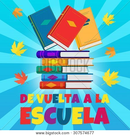 Vector Poster Back To School With Stack Colorful Book In Flat Style, Spanish Translation De Vuelta A
