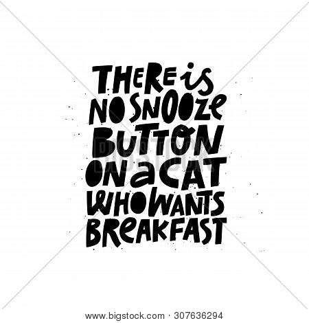 Cut Pet Loving Quotation Black Lettering. There Is No Snooze Button On A Cat Who Wants Breakfast Phr
