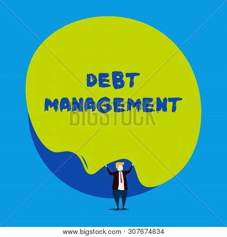 Conceptual hand writing showing Debt Management. Business photo showcasing The formal agreement between a debtor and a creditor Male human wear formal tuxedo hold asymmetrical shape bubble. poster