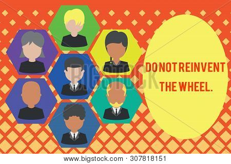 Word writing text Do Not Reinvent The Wheel. Business concept for stop duplicating a basic method previously done Pictures frames chief executive and staff. Organization employees structure. poster