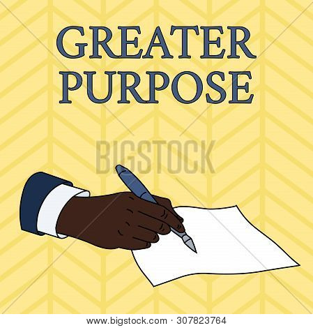 Word writing text Greater Purpose. Business concept for Extend in average conforming the moral order of the universe Male Hand Formal Suit Holding Ballpoint Pen Blank Piece of Paper Writing. poster