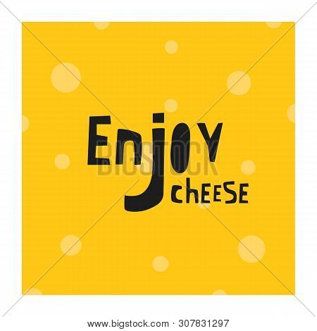 Hand Drawn Swiss, Cheddar Cheese Background With Lettering Quote Enjoy For Menu Store Shop Restauran