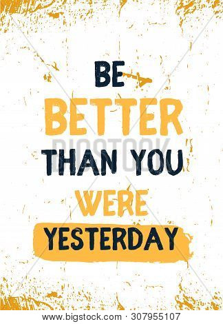 Be Better Than You Were Yesterday. Progress Poster Quote, Achievement, Discipline Concept.