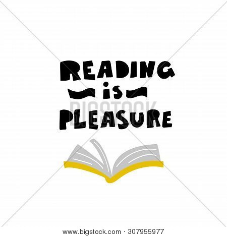 Reading Is Pleasure. Lettering Phrase And Illustration Of Open Book, Made In Cartoon Style. Vector D