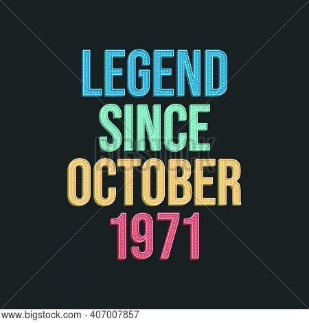 Legend Since October 1971 - Retro Vintage Birthday Typography Design For Tshirt