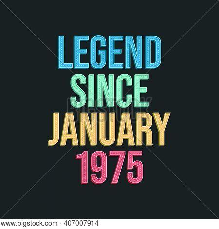 Legend Since January 1975 - Retro Vintage Birthday Typography Design For Tshirt