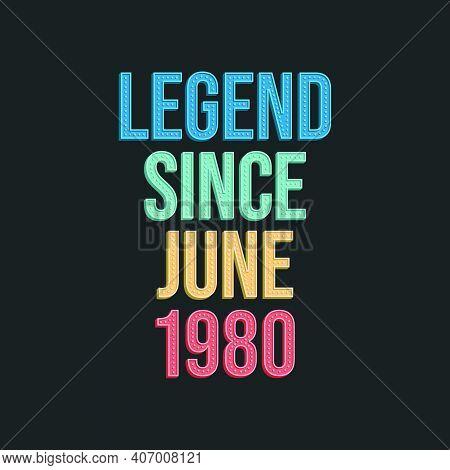 Legend Since June 1980 - Retro Vintage Birthday Typography Design For Tshirt