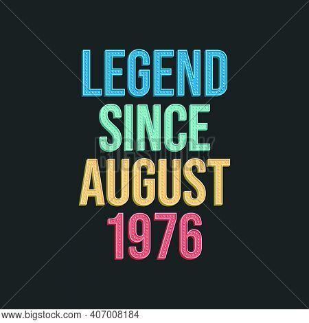 Legend Since August 1976 - Retro Vintage Birthday Typography Design For Tshirt