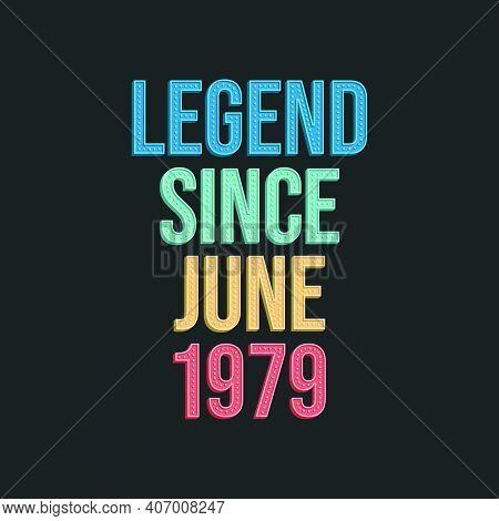 Legend Since June 1979 - Retro Vintage Birthday Typography Design For Tshirt