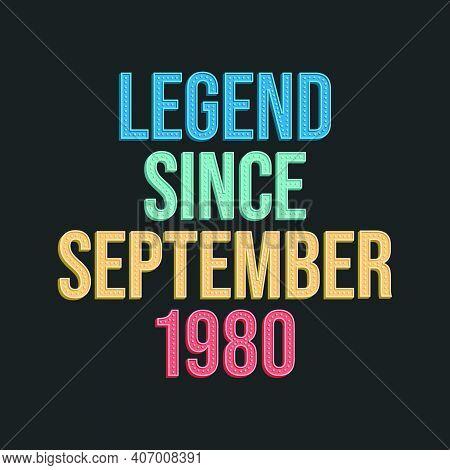 Legend Since September 1980 - Retro Vintage Birthday Typography Design For Tshirt