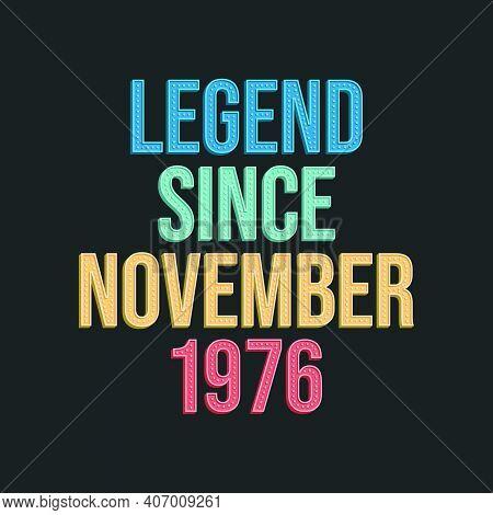 Legend Since November 1976 - Retro Vintage Birthday Typography Design For Tshirt