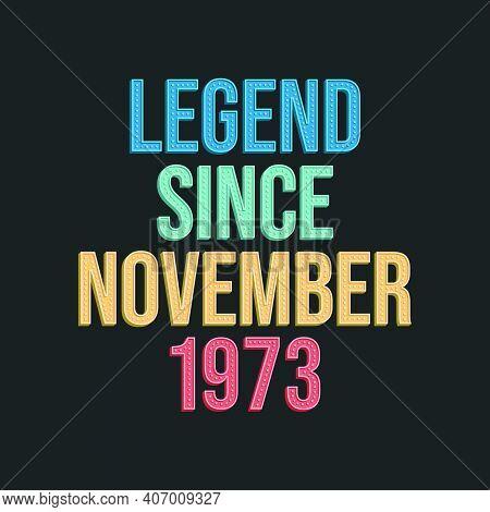 Legend Since November 1973 - Retro Vintage Birthday Typography Design For Tshirt