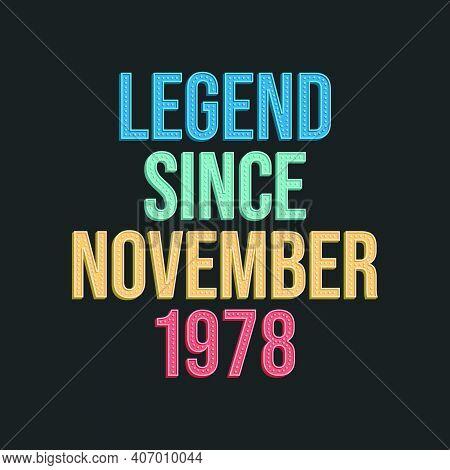 Legend Since November 1978 - Retro Vintage Birthday Typography Design For Tshirt