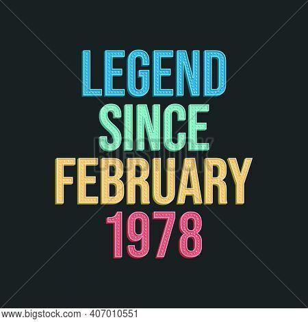 Legend Since February 1978 - Retro Vintage Birthday Typography Design For Tshirt
