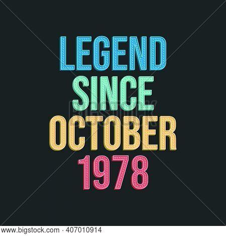 Legend Since October 1978 - Retro Vintage Birthday Typography Design For Tshirt