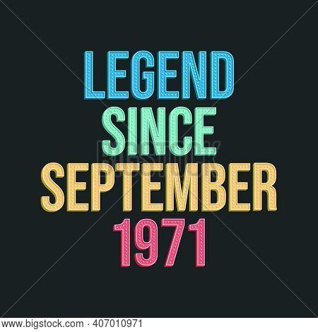 Legend Since September 1971 - Retro Vintage Birthday Typography Design For Tshirt