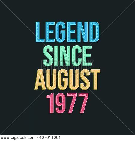 Legend Since August 1977 - Retro Vintage Birthday Typography Design For Tshirt