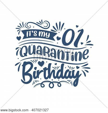 It's My 1st Quarantine Birthday, 1 Year Birthday Design. 1st Birthday Celebration On Quarantine.