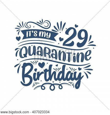 It's My 29 Quarantine Birthday, 29 Years Birthday Design. 29th Birthday Celebration On Quarantine.