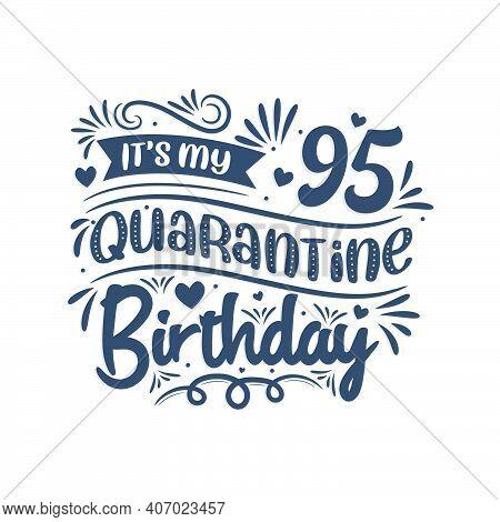 It\'s My 95 Quarantine Birthday, 95 Years Birthday Design. 95th Birthday Celebration On Quarantine.