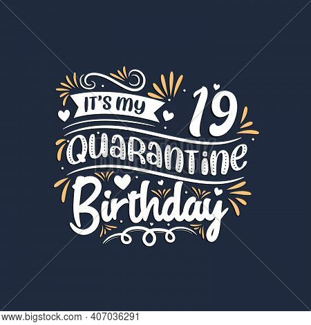 It's My 19 Quarantine Birthday, 19th Birthday Celebration On Quarantine.