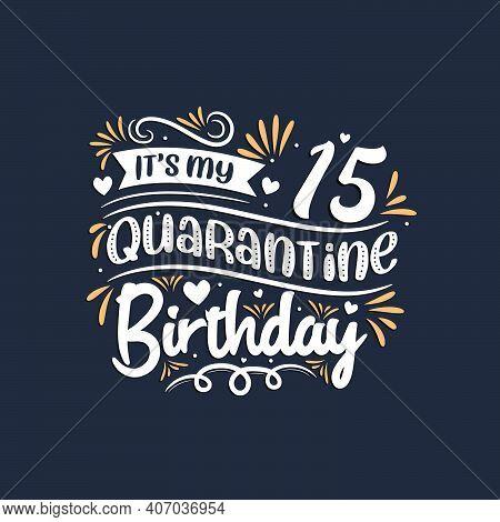 It's My 15 Quarantine Birthday, 15th Birthday Celebration On Quarantine.