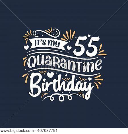 It's My 55 Quarantine Birthday, 55th Birthday Celebration On Quarantine.