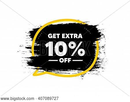 Get Extra 10 Percent Off Sale. Paint Brush Stroke In Speech Bubble Frame. Discount Offer Price Sign.
