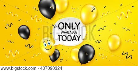 Only Available Today. Balloon Confetti Vector Background. Special Offer Price Sign. Advertising Disc
