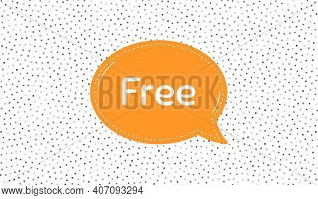 Free Symbol. Orange Speech Bubble On Polka Dot Pattern. Special Offer Sign. Sale. Dialogue Or Though