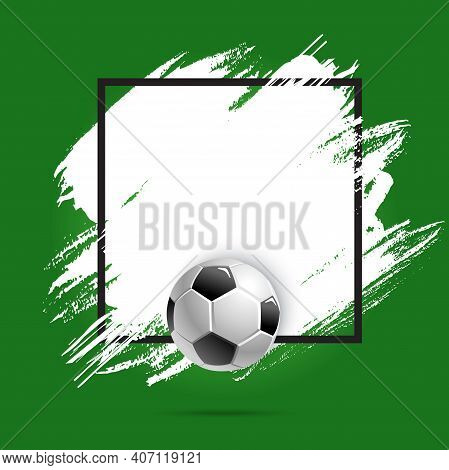 Soccer Or Football Cup, Sport Ball, Vector Poster Background Or Stain Brush Banner. Football Or Socc