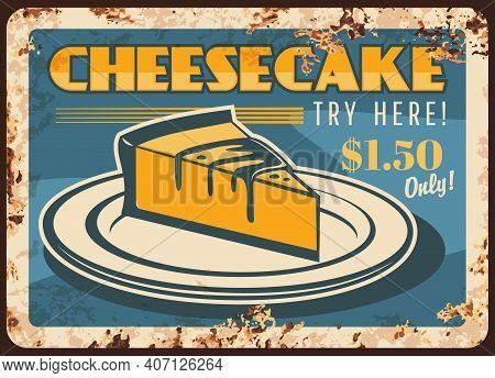 Cheesecake Rusty Metal Plate, Vector Confectionery Cake, Pastry Or Bakery Dessert Rust Tin Sign. Pat