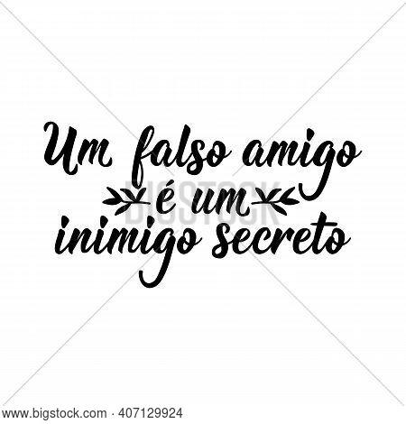 Brazilian Lettering. Translation From Portuguese - A False Friend Is A Secret Enemy. Modern Vector B