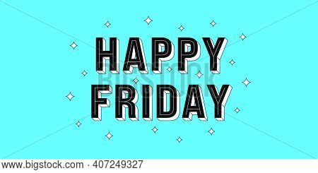 Happy Friday Post. Greeting Text Of Happy Friday, Typography Composition With Isometric Letters And