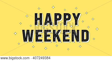 Happy Weekend Post. Greeting Text Of Happy Weekend, Typography Composition With Isometric Letters An