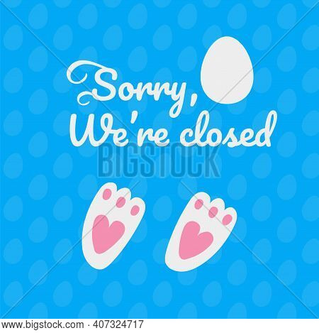 Sorry We're Closed. Rabbit Footprints Icon On Blue Background. Easter Card With Bunny Foot. Vector I