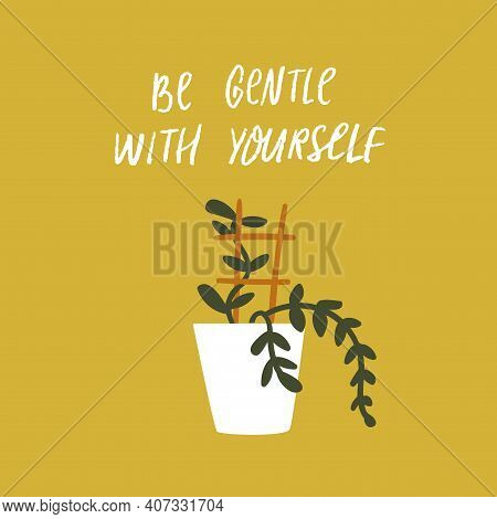 Be Gentle With Yourself. Inspirational Quote About Mental Health And Selfcare. Potted Home Plant Wit