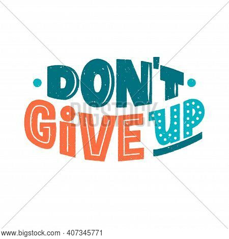 Dont Give Up Phrase, Inspiring And Motivational Textured Quote. Dont Quit Hand Drawn Lettering Sign