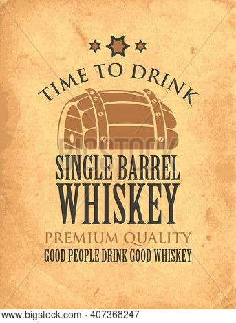 Vector Banner With Inscription Single Barrel Whiskey, And The Words Time To Drink. Vintage Illustrat