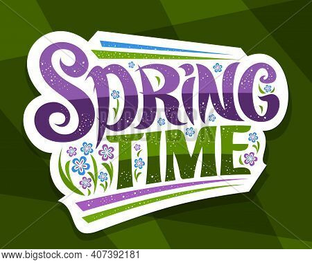 Vector Lettering Spring Time, White Sticker With Curly Calligraphic Font And Decorative Stripes, Pos