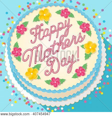 Happy Mother\'s Day cake decorated with calligraphy icing and flowers. Vector illustration for cards, social media, memes, marketing