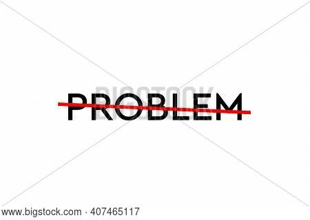 No More Problem. Crossed Out Word With A Red Line Meaning The Need To Stop Doing Problems