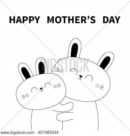 Happy Mothers Day. Bunny Rabbit Holding Baby. Hugging Family. Hug, Embrace, Cuddle. Cute Funny Carto