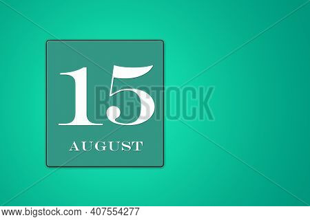 August 15 Is The Fifteenth Day Of The Month. Calendar Date In Turquoise Frame On Green Background. I