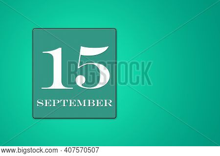 September 15 Is The Fifteenth Day Of The Month. Calendar Date In Turquoise Frame On Green Background